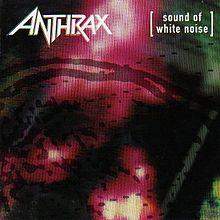 220px-AnthraxSoundOfWhiteNoise
