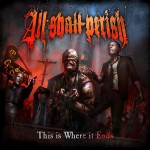 All Shall Perish - This Is Where It Ends (Nuclear Blast)
