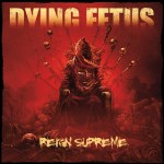 Dying Fetus - Reign Supreme (Relapse)
