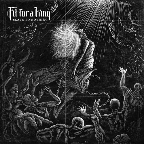 Fit For A King: Slave To Nothing