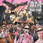 This Or The Apocalypse - Dead Years (eOne)