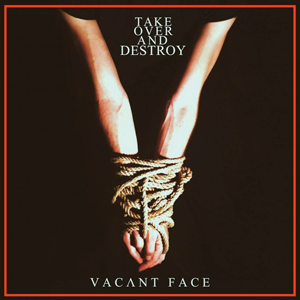 Take Over And Destroy: Vacant Face