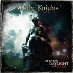 Holy Knights - Between Daylight and Pain (Scarlet)